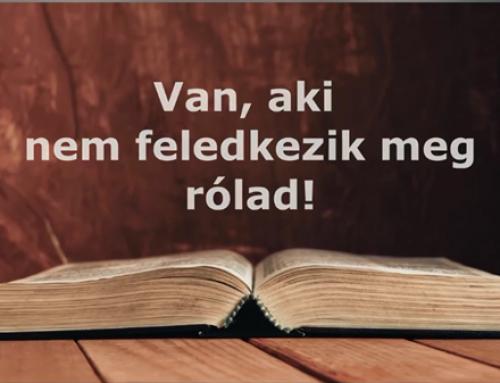 Üzenet – Igei gondolatok a Gyulai Református Gyülekezetből – Van aki nem feledkezik meg rólad